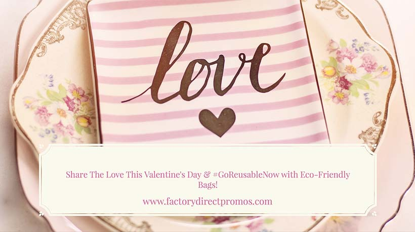 Share The Love This Valentine's Day and #GoReusableNow with Eco-Friendly Bags