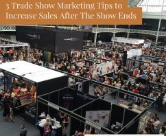 3 Trade Show Marketing Tips to Increase Sales After The Show Ends