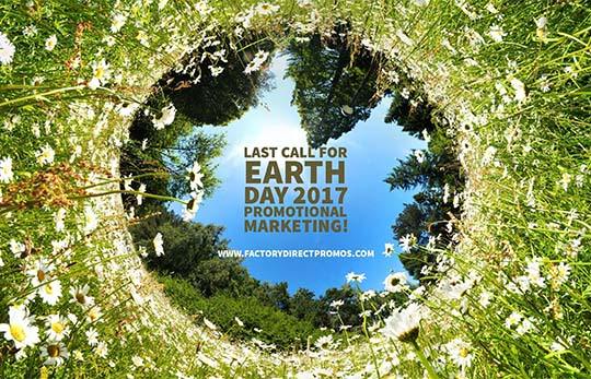Last Call for Earth Day 2017 Promotional Marketing