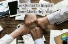 10 Quotes to Inspire Your Marketing Mojo