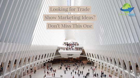 Looking for Trade Show Marketing Ideas? Don't Miss This One