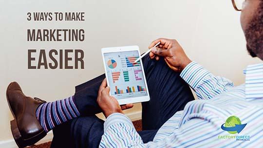 3 Ways to Make Marketing Easier
