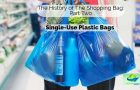 The History of The Shopping Bag: Part Two – Single-Use Plastic Bags