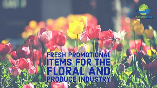 17 Fresh Promotional Items for the Floral and Produce Industry