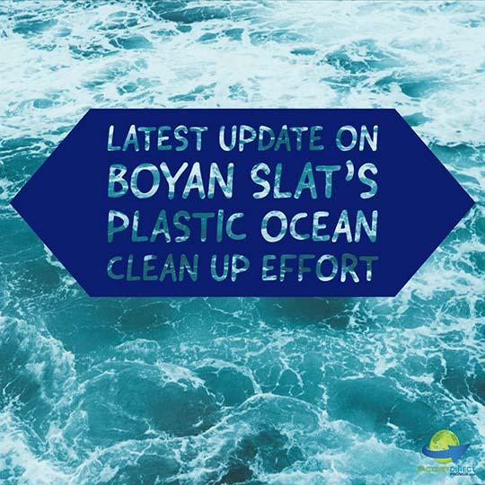 Latest Update on Boyan Slat's Plastic Ocean Clean Up Effort