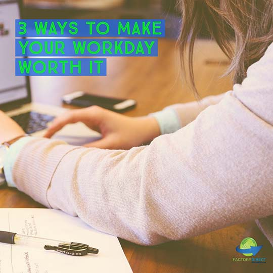 3 Ways To Make Your Workday Worth It