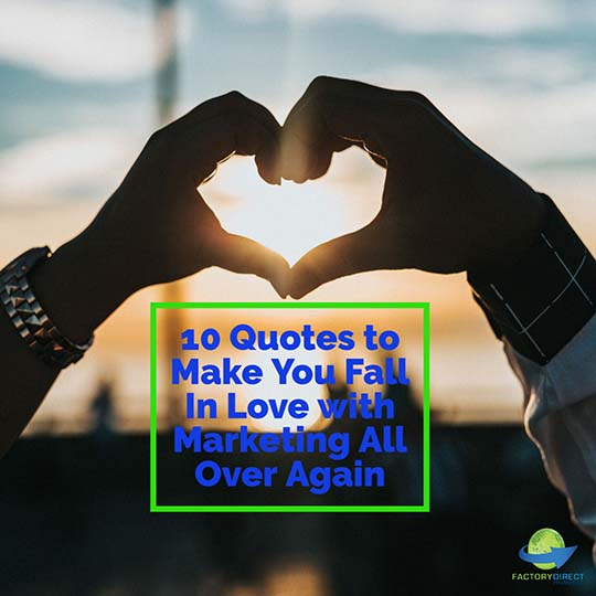 10 Quotes to Make You Fall In Love with Marketing All Over Again