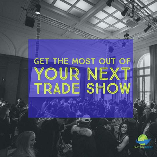 4 Ways to Get The Most Out of YOUR Next Trade Show