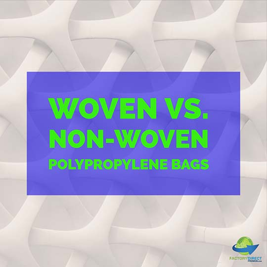 Woven Vs. Non-Woven Polypropylene Bags. Which One Is Right for YOUR Marketing?